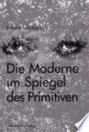 Die Moderne im Spiegel des Primitiven