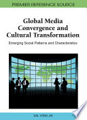 Global Media Convergence and Cultural Transformation  Emerging Social Patterns and Characteristics