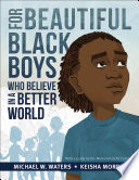 For Beautiful Black Boys Who Believe in a Better World Book PDF