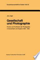 Gesellschaft und Photographie Formen und Funktionen der Photographie in England und Deutschland 1839–1860