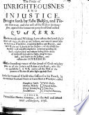 The Fruits of Unrighteousnes and Injustice. Brought Forth by ... the Rulers in Hamphshire, Against the ... Quakers ... By the Servants of Christ ... Called H. Smith, Etc