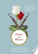 Guns Roses Comparative Civil Military Relations In The Changing Security Environment