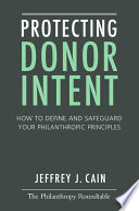 Protecting Donor Intent  How to Define and Safeguard Your Philanthropic Principles
