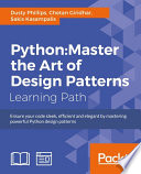 Python Master The Art Of Design Patterns