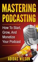 Mastering Podcasting