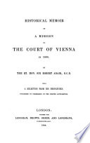 Historical Memoir of a Mission to the Court of Vienna in 1806 by the Rt  Hon  Sir Robert Adair  G C B  with a Selection from His Despatches  etc   Book PDF
