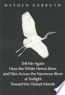 Tell Me Again how the White Heron Rises and Flies Across the Nacreous River at Twilight Toward the Distant Islands