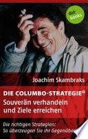 Die Columbo-Strategie© Band 4: Souverän verhandeln und Ziele erreichen