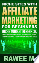 Niche Sites With Affiliate Marketing For Beginners   Niche Market Research  Cheap Domain Name   Web Hosting  Model For Google AdSense  ClickBank  SellHealth  CJ   LinkShare