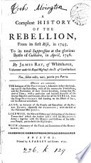 A compleat history of the rebellion  from     1745  to     1746