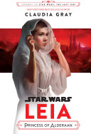 Journey to Star Wars: The Last Jedi: Leia, Princess of Alderaan by Claudia Gray