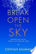 Break Open the Sky