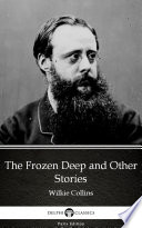The Frozen Deep and Other Stories by Wilkie Collins   Delphi Classics  Illustrated