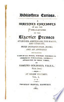 A Complete Catalogue of All the Publications of the Elzevier Presses at Leyden, Amsterdam, the Hague, and Utrecht