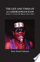 The Life and Times of a Cameroonian Icon: Tribute to Lapiro De Mbanga Ngata Man