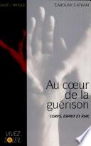 Au Coeur De La Guérison : ceux qui voudraient guérir, mais ne...