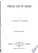 Female life in prison. By a prison matron. [By F. W. Robinson.] New edition, revised