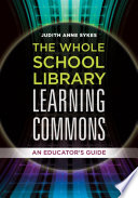 The Whole School Library Learning Commons  An Educator s Guide
