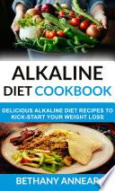 Alkaline Diet Cookbook  Delicious Alkaline Diet Recipes To Kick Start Your Weight Loss