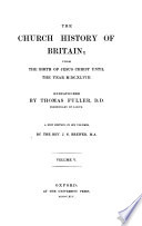 The church history of Britain  from the birth of Jesus Christ until the year MDCXLVIII