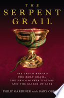 The Serpent Grail   The Truth Behind The Holy Grail  The Philosopher s Stone and The Elixir of Life