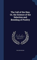 The Call Of The Hen Or The Science Of The Selection And Breeding Of Poultry book