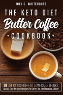 The Keto Diet Butter Coffee Cookbook 36 Delicious High Fat Low Carb Drinks