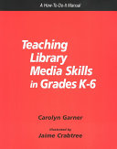 Teaching Library Media Skills in Grades K 6