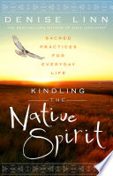 Kindling The Native Spirit : to the mysterious forces around...