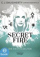 Secret Fire. Die Entfesselten