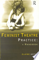 Feminist Theatre Practice : to theatre-making which explores the different...