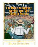 Ebook The Mexican Cowboy, Coyote, and the Thing in the Sky Epub Bruce Saunders Apps Read Mobile