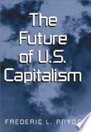 The Future of U S  Capitalism