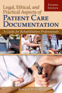 Legal  Ethical  and Practical Aspects of Patient Care Documentation  A Guide for Rehabilitation Professionals