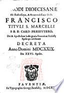 Synodi dioecesanae ab illustrissimo    reuerendissimo D D  Francisco tituli S  Marcelli S R E  card      episcopo celebratae decreta anno domini 1629  die 26  aprilis
