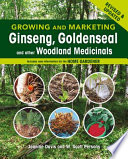Growing and Marketing Ginseng  Goldenseal and other Woodland Medicinals