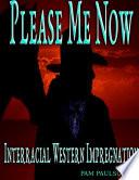 Please Me Now :Interracial Western Impregnation