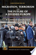 Migration  Terrorism  and the Future of a Divided Europe  A Continent Transformed