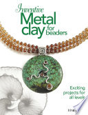 Inventive Metal Clay for Beaders
