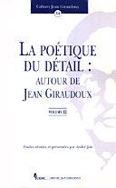 La poetique du detail   autour de Jean Giraudoux