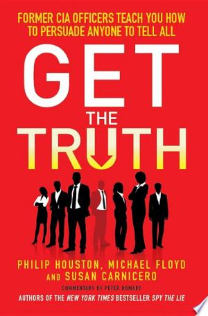 Get the Truth: Former CIA Officers Teach You How to Persuade Anyone to Tell All - ISBN:9781848318496