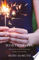 Ebook Worth Living Epub Mary DeMuth Apps Read Mobile