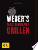 Weber   s Mediterranes Grillen