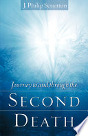 Journey To And Through The Second Death : and also presents discussion on the...