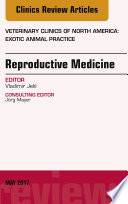 Reproductive Medicine An Issue Of Veterinary Clinics Of North America Exotic Animal Practice E Book