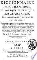 Dictionnaire typographique  historique et critique des livres rares  singuliers  estim  s et recherch  s en tous genres