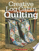Creative Log Cabin Quilting