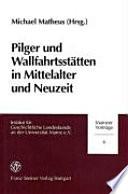 Pilger und Wallfahrtsst  tten in Mittelalter und Neuzeit