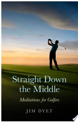 Straight Down the Middle: Meditations for Golfers - ISBN:9781780991498
