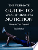 The Ultimate Guide to Weight Training Nutrition  Maximize Your Potential